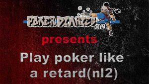 Play poker like a retard (Live video)